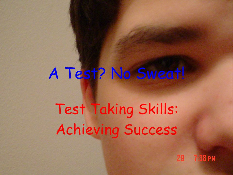 A Test No Sweat! Test Taking Skills: Achieving Success