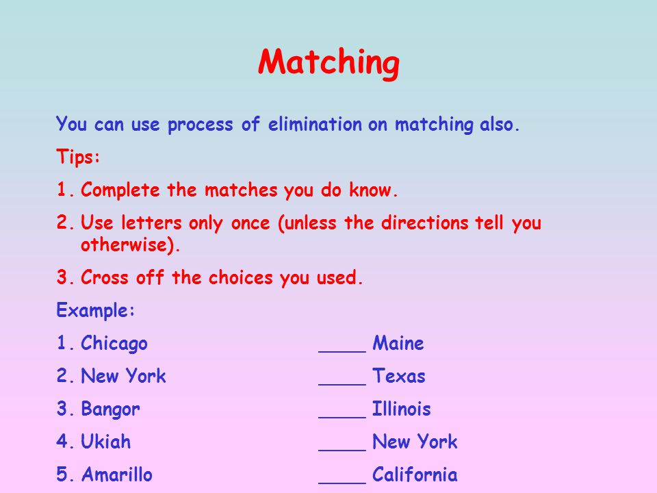 Matching You can use process of elimination on matching also.