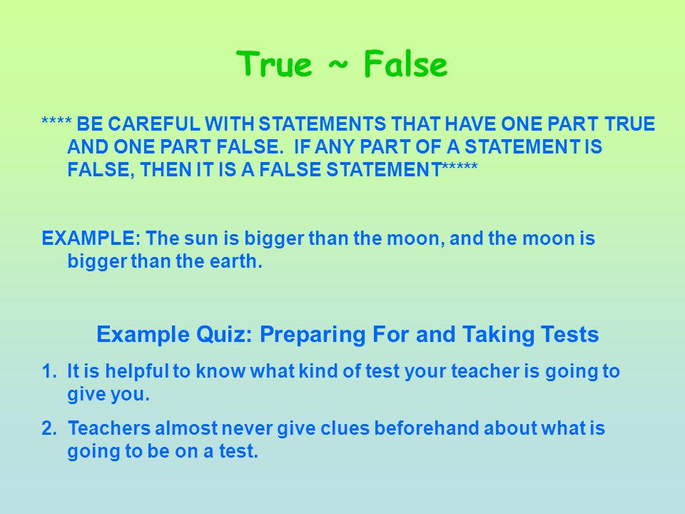 True ~ False **** BE CAREFUL WITH STATEMENTS THAT HAVE ONE PART TRUE AND ONE PART FALSE.