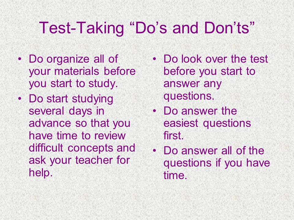 Test-Taking Dos and Donts Do organize all of your materials before you start to study.