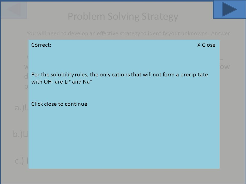 Problem Solving Strategy You will need to develop an effective strategy to identify your unknowns. Answer the following questions to demonstrate your