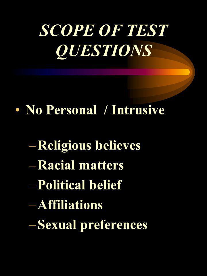 SCOPE OF TEST QUESTIONS No Personal / Intrusive –Religious believes –Racial matters –Political belief –Affiliations –Sexual preferences