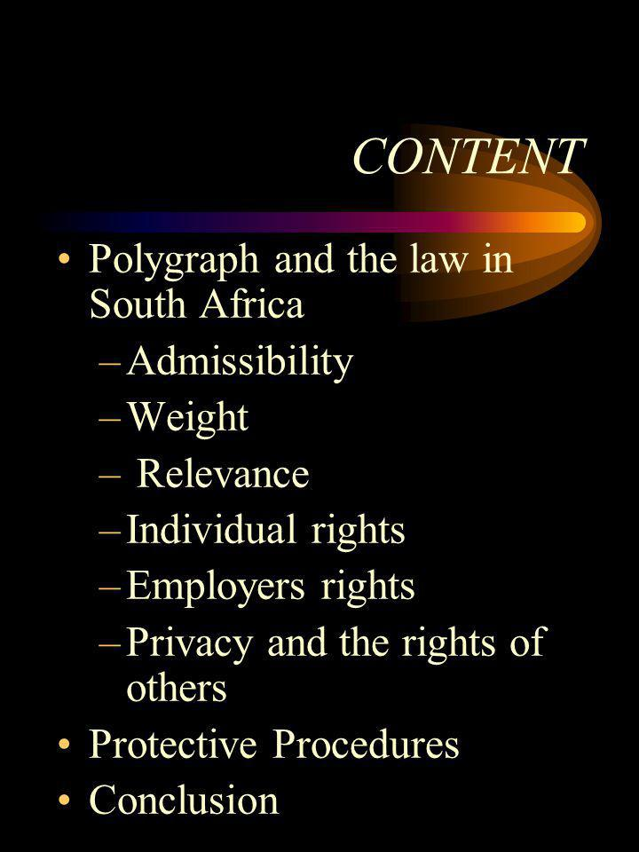 Polygraph and the law in South Africa –Admissibility –Weight – Relevance –Individual rights –Employers rights –Privacy and the rights of others Protec