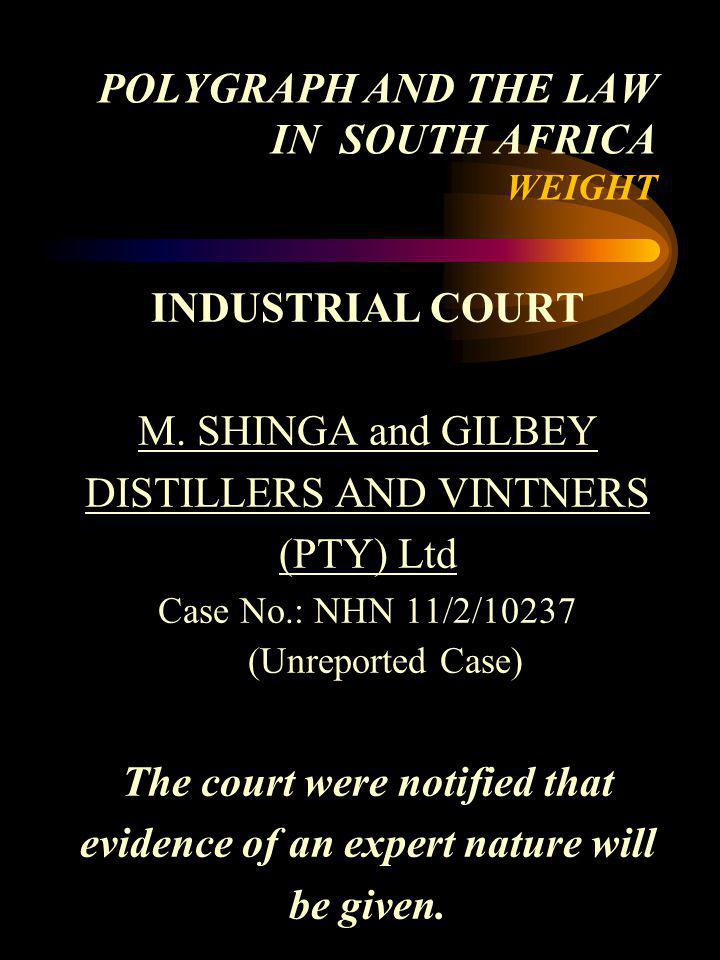 POLYGRAPH AND THE LAW IN SOUTH AFRICA WEIGHT INDUSTRIAL COURT M. SHINGA and GILBEY DISTILLERS AND VINTNERS (PTY) Ltd Case No.: NHN 11/2/10237 (Unrepor