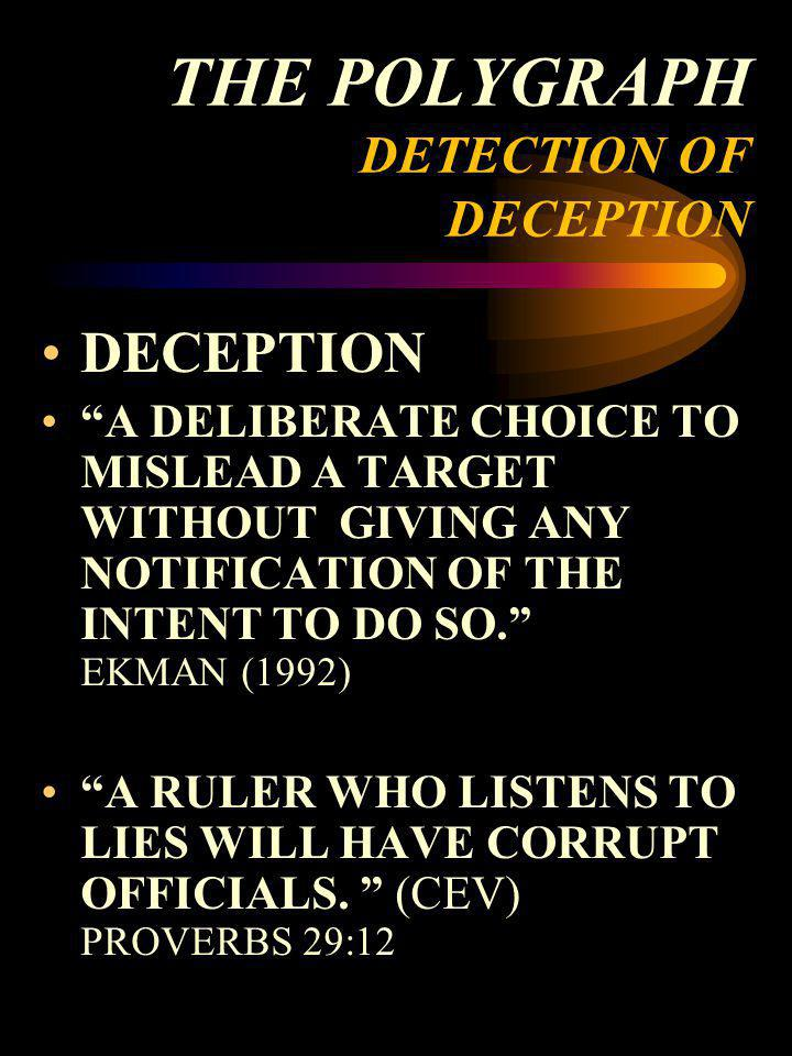 THE POLYGRAPH DETECTION OF DECEPTION DECEPTION A DELIBERATE CHOICE TO MISLEAD A TARGET WITHOUT GIVING ANY NOTIFICATION OF THE INTENT TO DO SO. EKMAN (