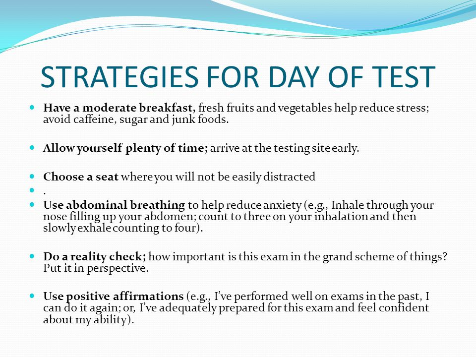 STRATEGIES TO CONSIDER THE NIGHT BEFORE THE TEST Be prepared.