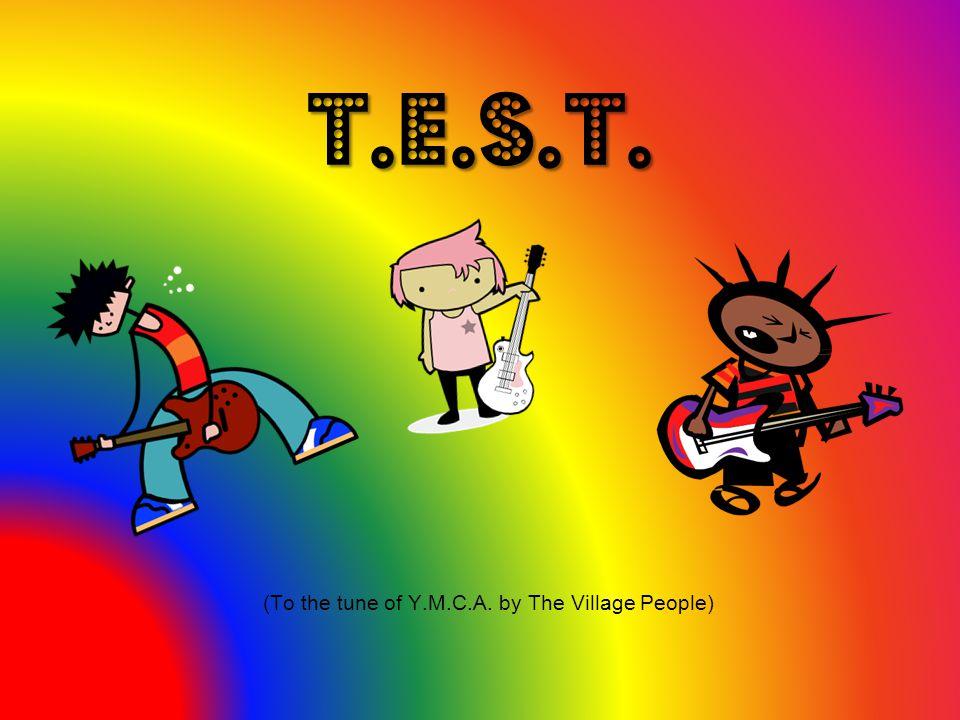 T.E.S.T.T.E.S.T. (To the tune of Y.M.C.A.