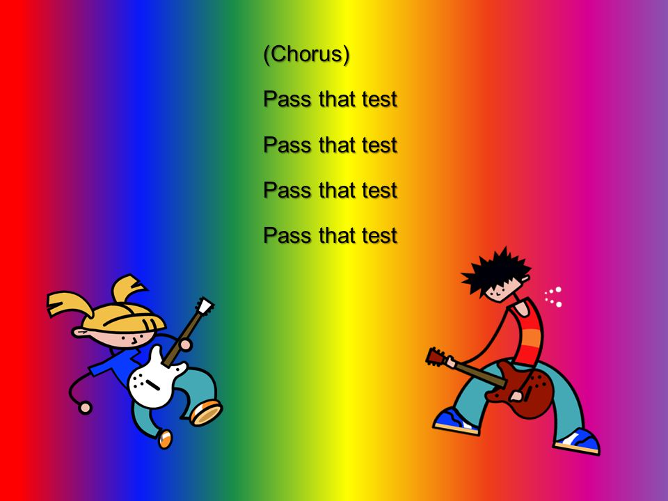(Chorus) Pass that test
