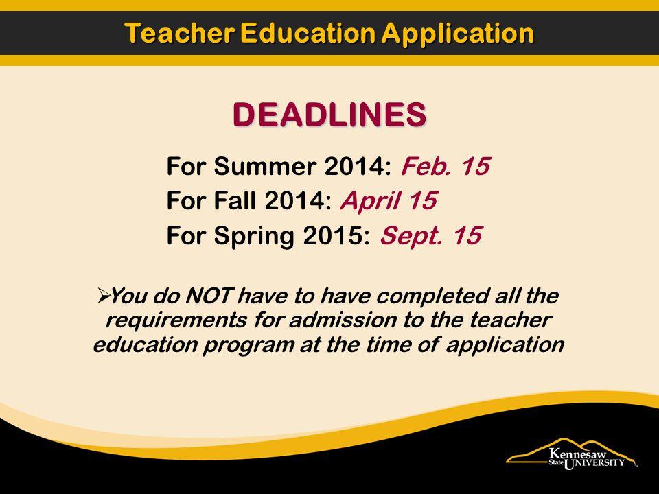 For Summer 2014: Feb. 15 For Fall 2014: April 15 For Spring 2015: Sept.