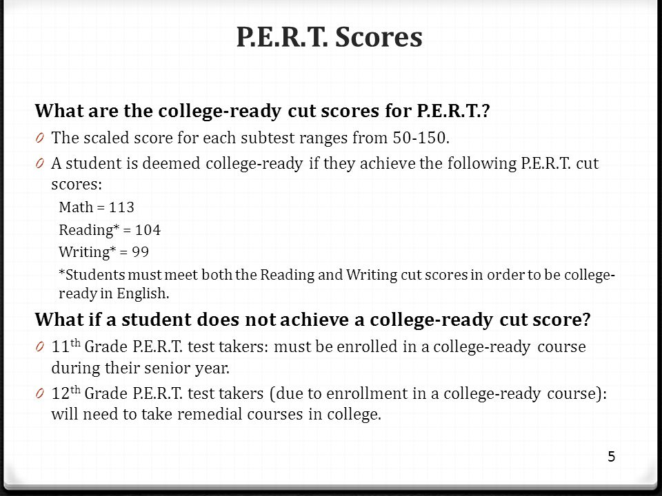 P.E.R.T. Scores What are the college-ready cut scores for P.E.R.T..