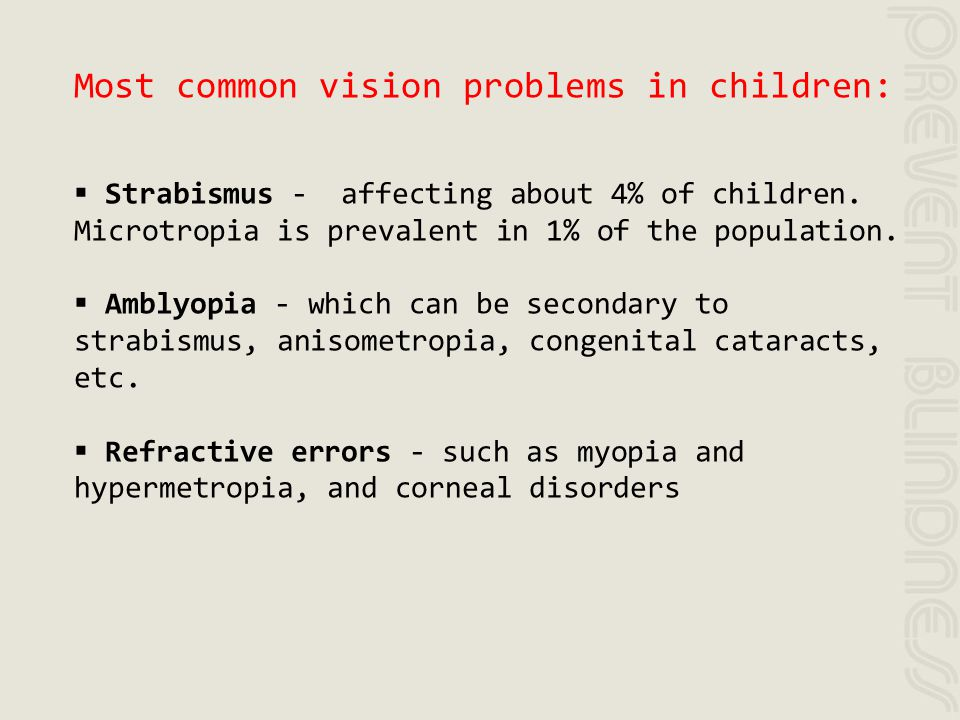 Most common vision problems in children: Strabismus - affecting about 4% of children. Microtropia is prevalent in 1% of the population. Amblyopia - wh