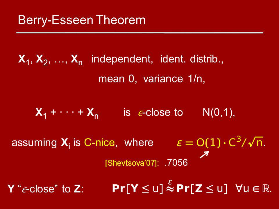 Y -close to Z: Berry-Esseen Theorem X 1, X 2, …, X n independent, ident.