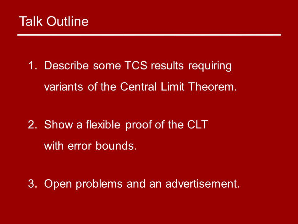 1.Describe some TCS results requiring variants of the Central Limit Theorem.