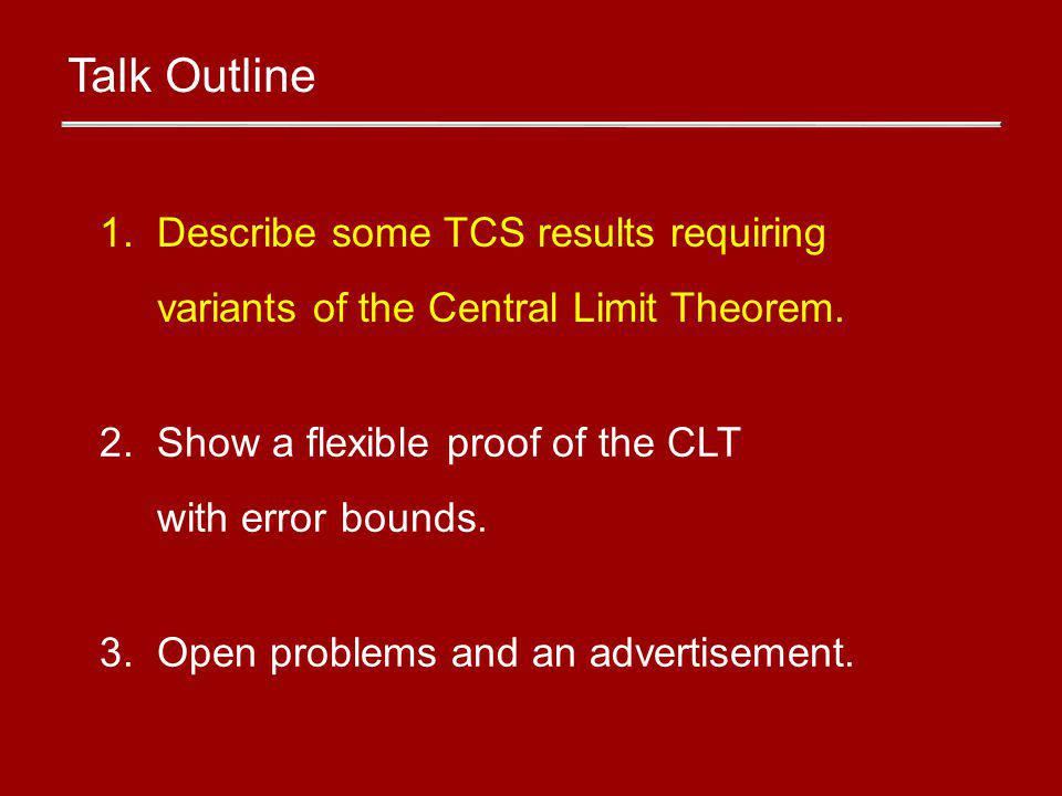 1. Describe some TCS results requiring variants of the Central Limit Theorem.