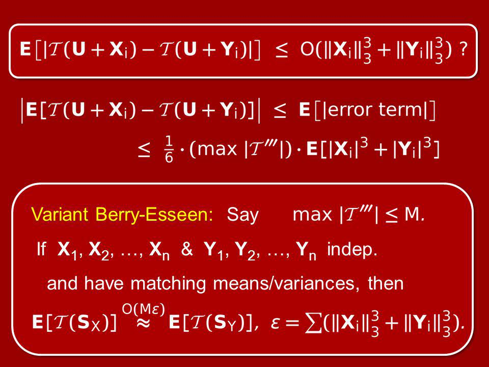 Variant Berry-Esseen: Say If X 1, X 2, …, X n & Y 1, Y 2, …, Y n indep.