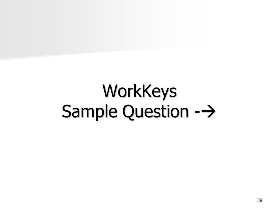 38 WorkKeys Sample Question - WorkKeys Sample Question -