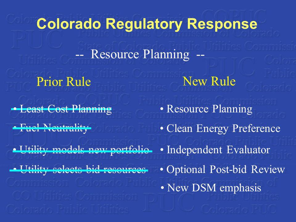 Colorado Regulatory Response Least Cost Planning Fuel Neutrality Utility models new portfolio Utility selects bid resources Resource Planning Clean En