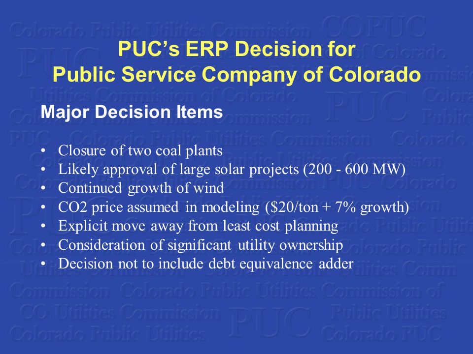 PUCs ERP Decision for Public Service Company of Colorado Major Decision Items Closure of two coal plants Likely approval of large solar projects (200