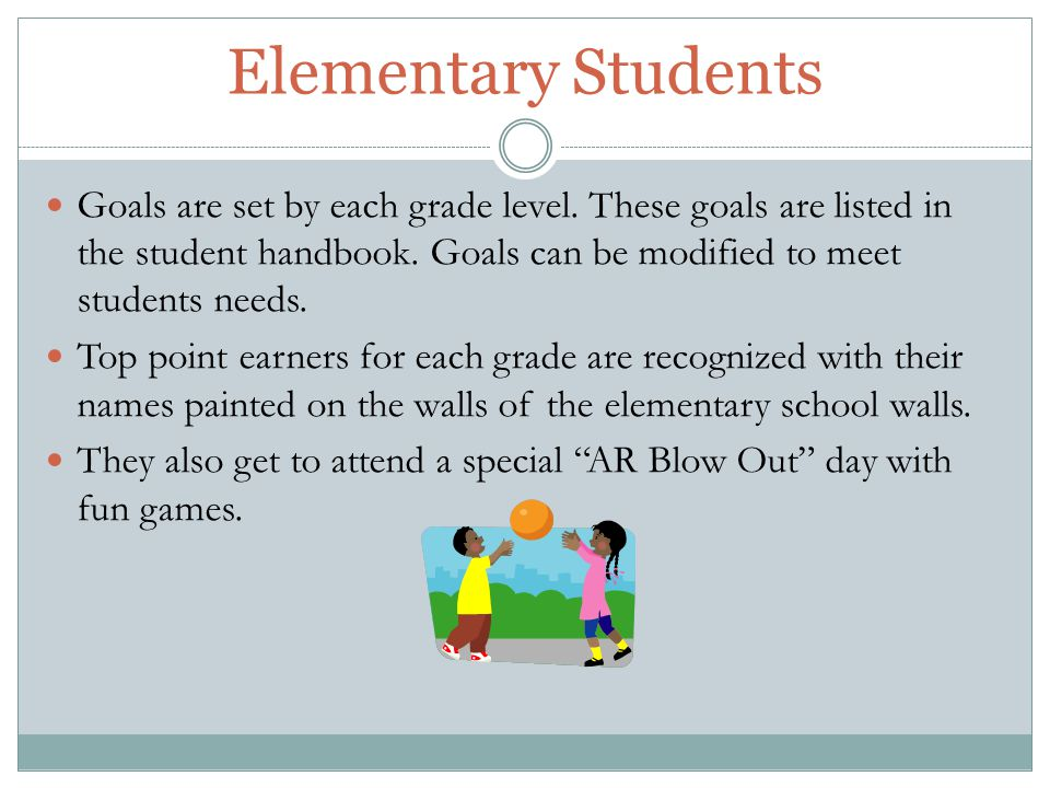 Elementary Students Goals are set by each grade level.