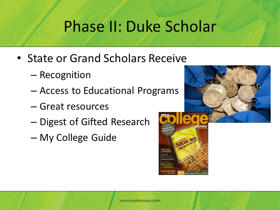 State or Grand Scholars Receive – Recognition – Access to Educational Programs – Great resources – Digest of Gifted Research – My College Guide Phase
