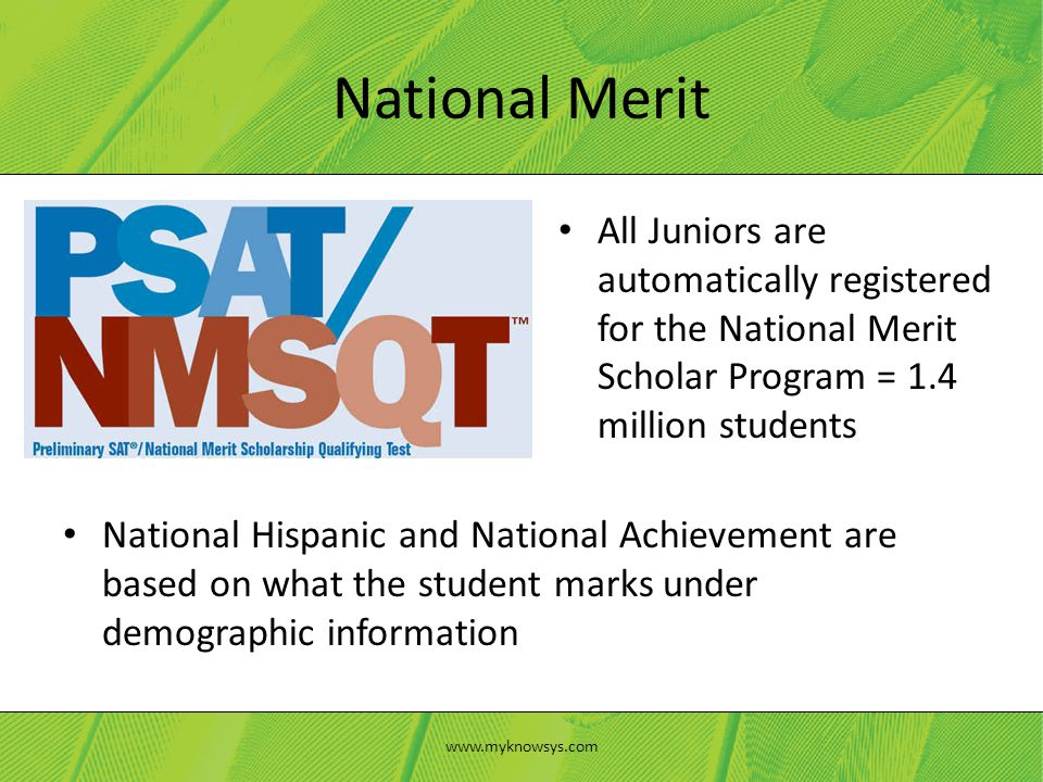 All Juniors are automatically registered for the National Merit Scholar Program = 1.4 million students National Merit www.myknowsys.com National Hispa
