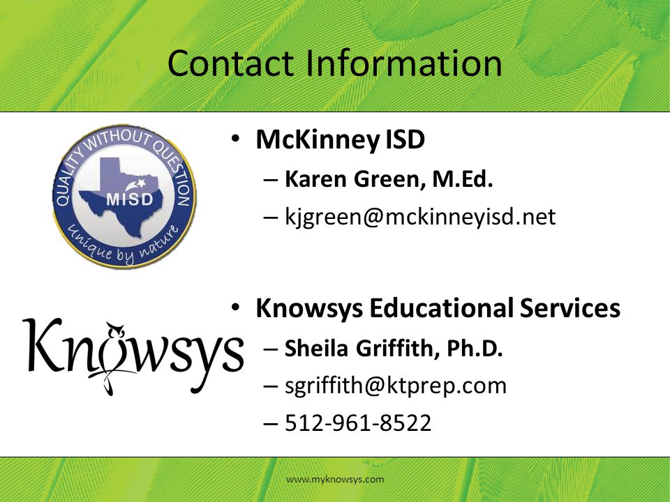 McKinney ISD – Karen Green, M.Ed. – kjgreen@mckinneyisd.net Knowsys Educational Services – Sheila Griffith, Ph.D. – sgriffith@ktprep.com – 512-961-852