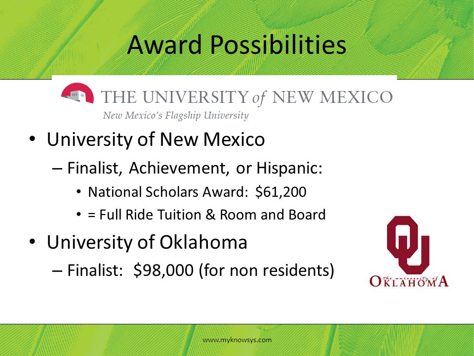 University of New Mexico – Finalist, Achievement, or Hispanic: National Scholars Award: $61,200 = Full Ride Tuition & Room and Board University of Okl
