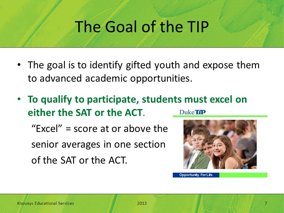 The Goal of the TIP The goal is to identify gifted youth and expose them to advanced academic opportunities.