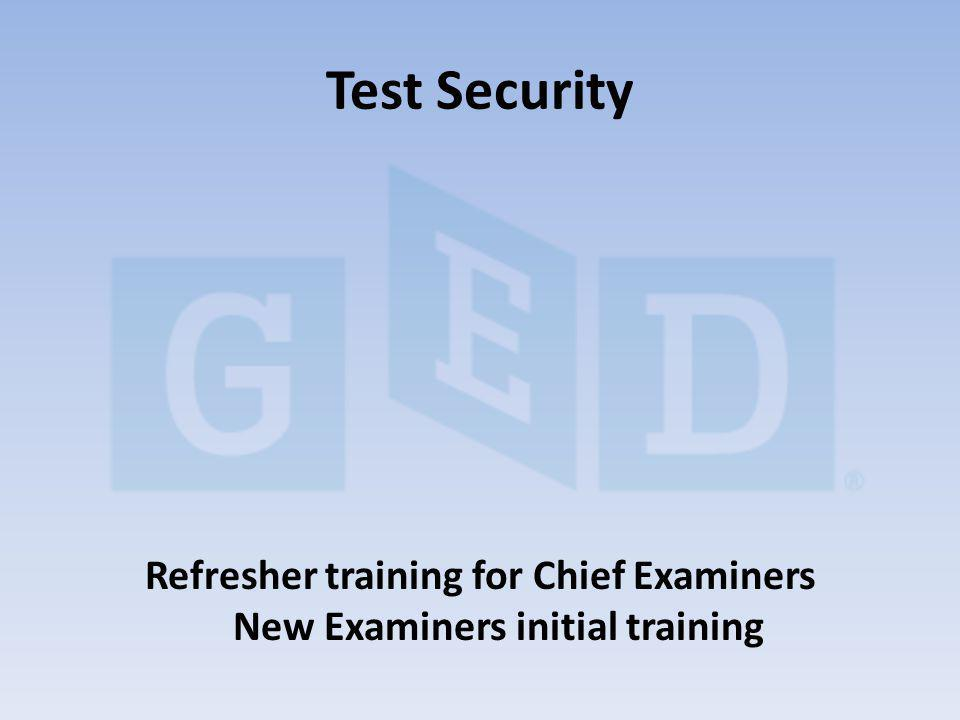 Refresher training for Chief Examiners New Examiners initial training Test Security
