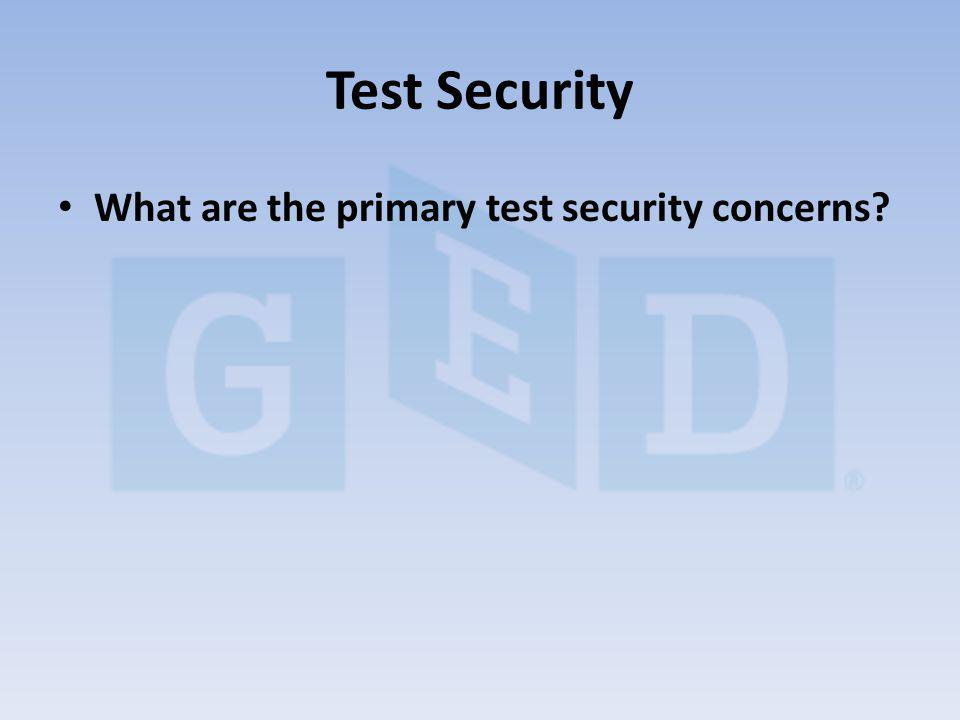 What are the primary test security concerns? Test Security