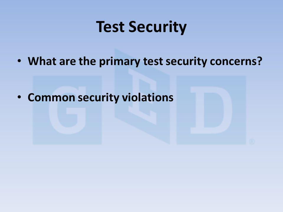 What are the primary test security concerns? Common security violations Test Security