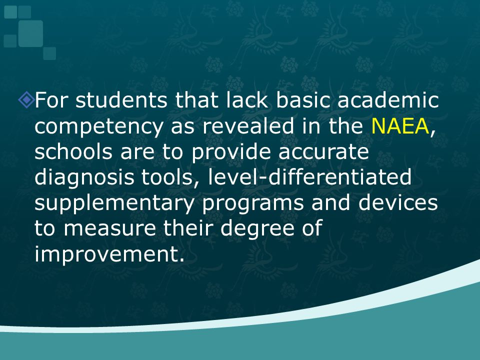 For students that lack basic academic competency as revealed in the NAEA, schools are to provide accurate diagnosis tools, level-differentiated supplementary programs and devices to measure their degree of improvement.