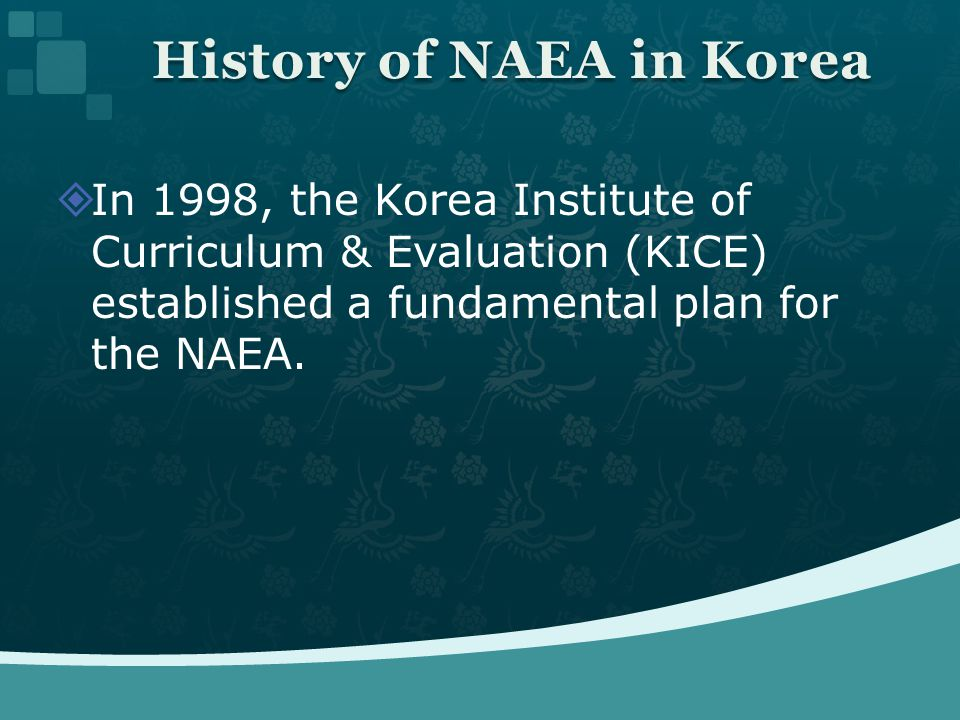 In 1998, the Korea Institute of Curriculum & Evaluation (KICE) established a fundamental plan for the NAEA.