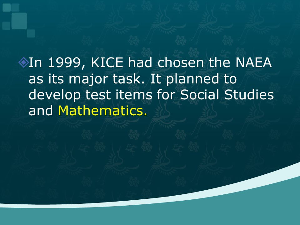 In 1999, KICE had chosen the NAEA as its major task. It planned to develop test items for Social Studies and Mathematics.
