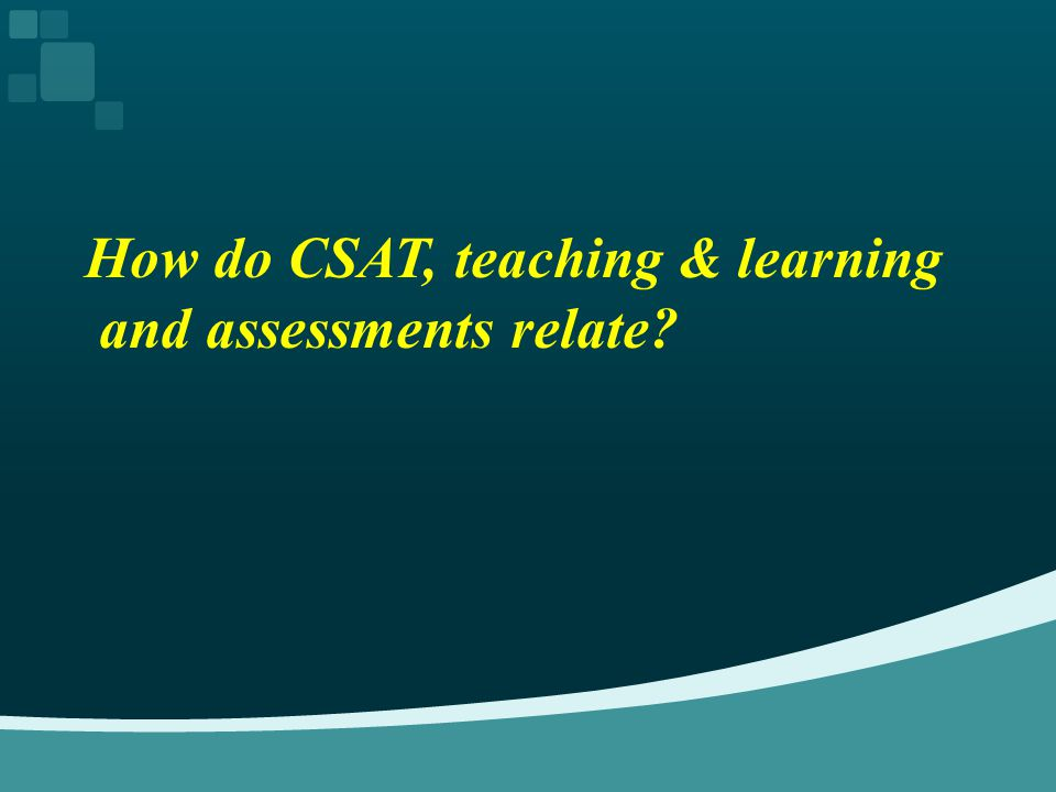 How do CSAT, teaching & learning and assessments relate
