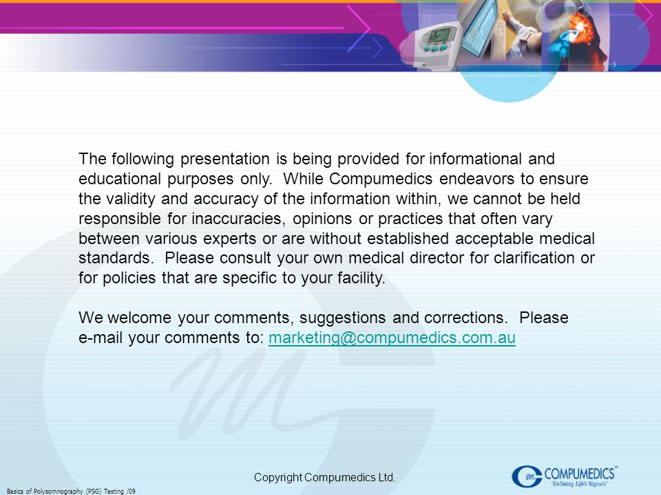 Copyright Compumedics Ltd. Basics of Polysomnography (PSG) Testing /09 The following presentation is being provided for informational and educational