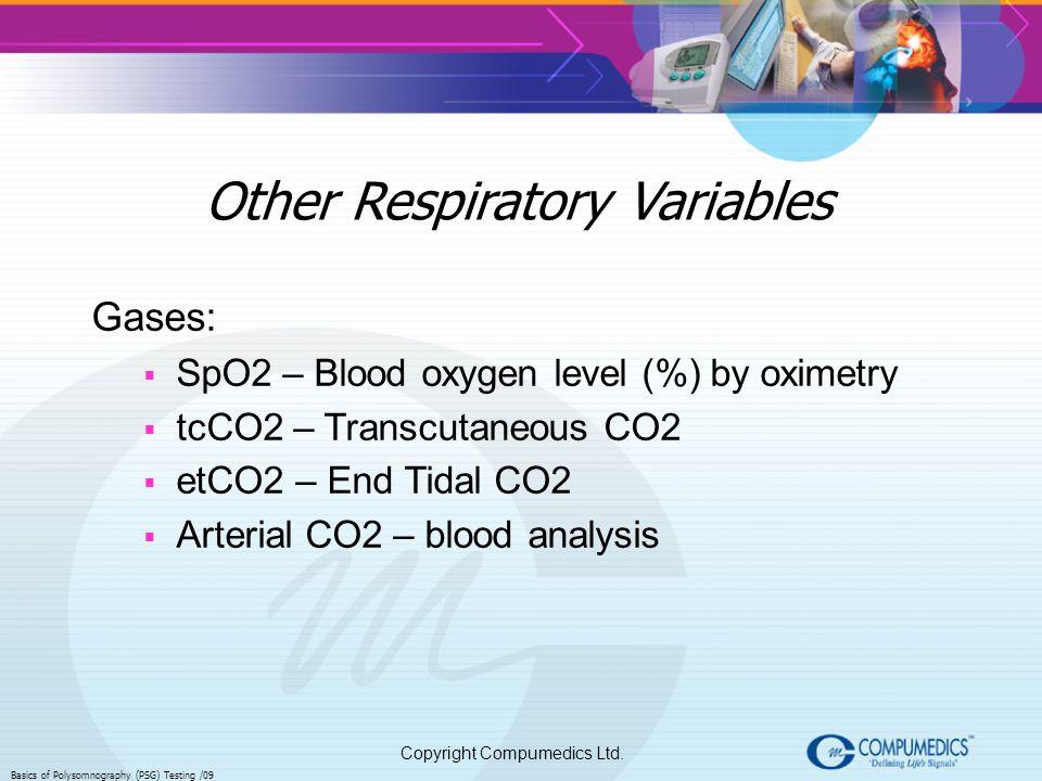 Copyright Compumedics Ltd. Basics of Polysomnography (PSG) Testing /09 Other Respiratory Variables Gases: SpO2 – Blood oxygen level (%) by oximetry tc