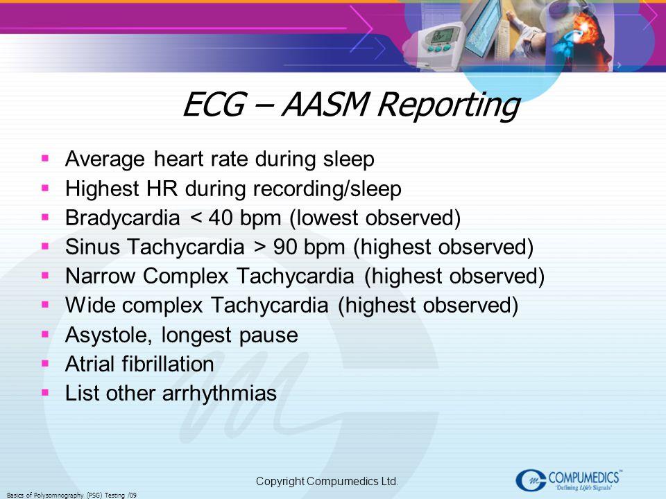 Copyright Compumedics Ltd. Basics of Polysomnography (PSG) Testing /09 ECG – AASM Reporting Average heart rate during sleep Highest HR during recordin