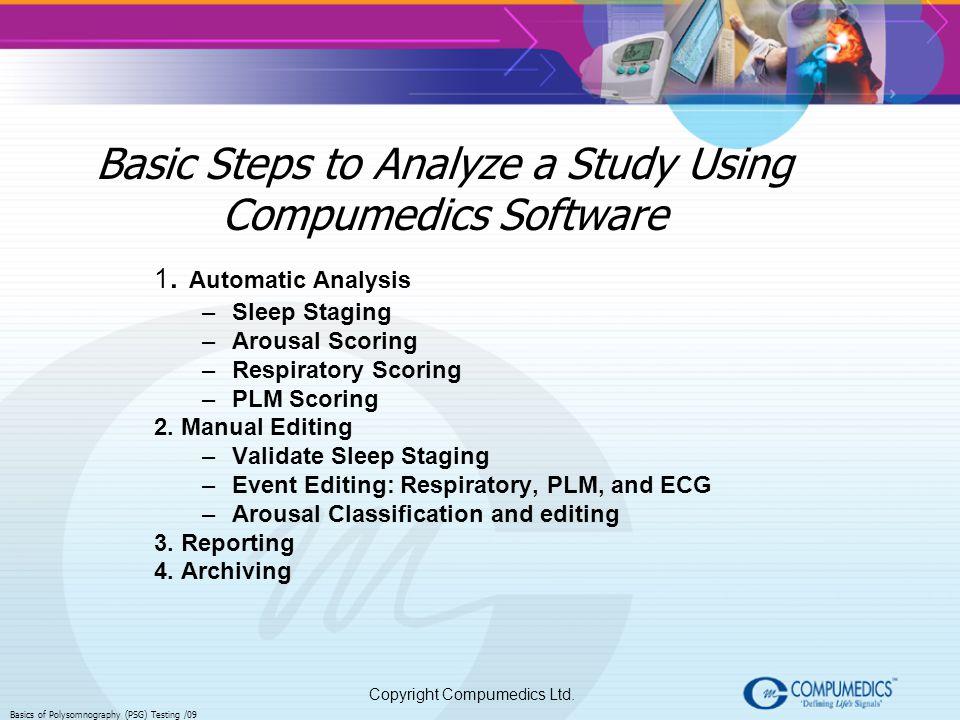 Copyright Compumedics Ltd. Basics of Polysomnography (PSG) Testing /09 Basic Steps to Analyze a Study Using Compumedics Software 1. Automatic Analysis