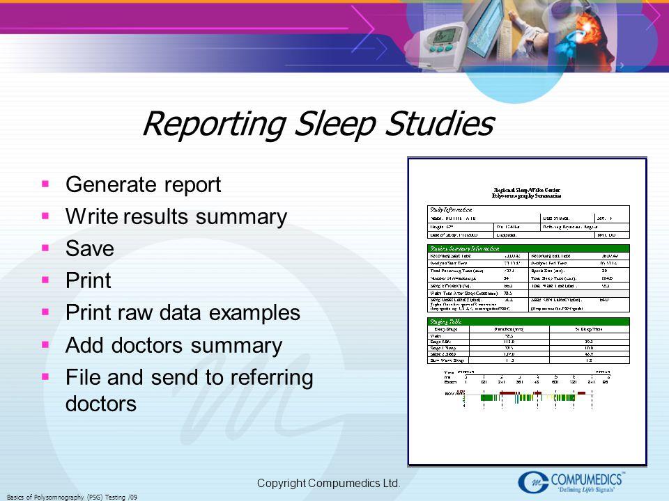 Copyright Compumedics Ltd. Basics of Polysomnography (PSG) Testing /09 Generate report Write results summary Save Print Print raw data examples Add do