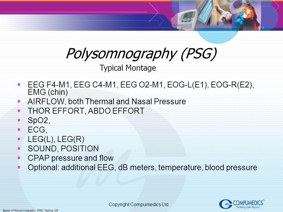 Copyright Compumedics Ltd. Basics of Polysomnography (PSG) Testing /09 Polysomnography (PSG) EEG F4-M1, EEG C4-M1, EEG O2-M1, EOG-L(E1), EOG-R(E2), EM