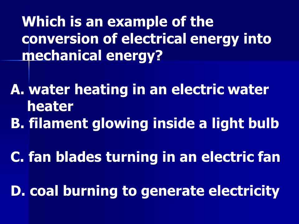 Which is an example of the conversion of electrical energy into mechanical energy? A. water heating in an electric water heater B. filament glowing in