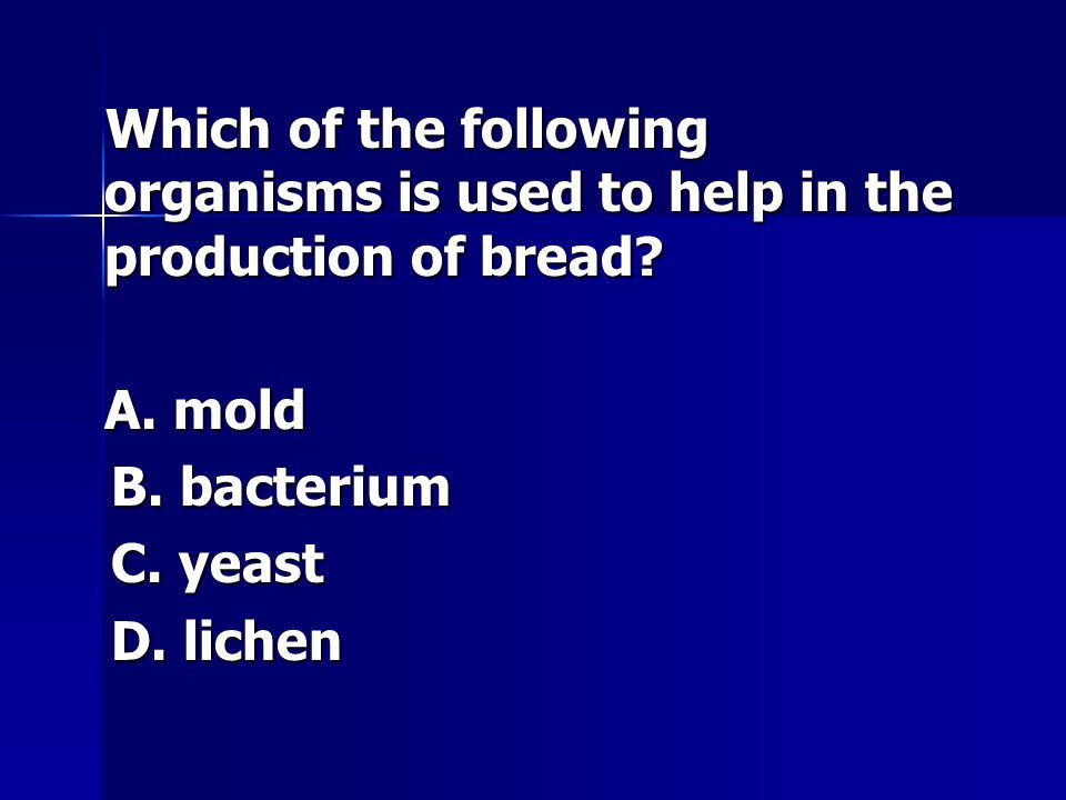 Which of the following organisms is used to help in the production of bread? Which of the following organisms is used to help in the production of bre