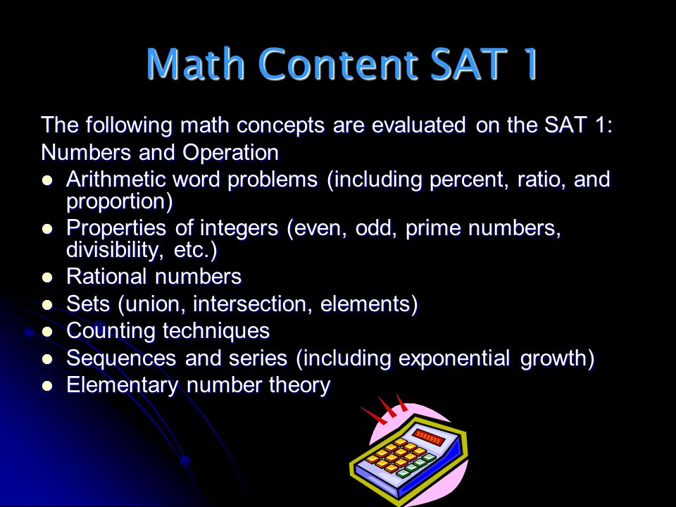 Math Content SAT 1 Math Content SAT 1 The following math concepts are evaluated on the SAT 1: Numbers and Operation Arithmetic word problems (includin