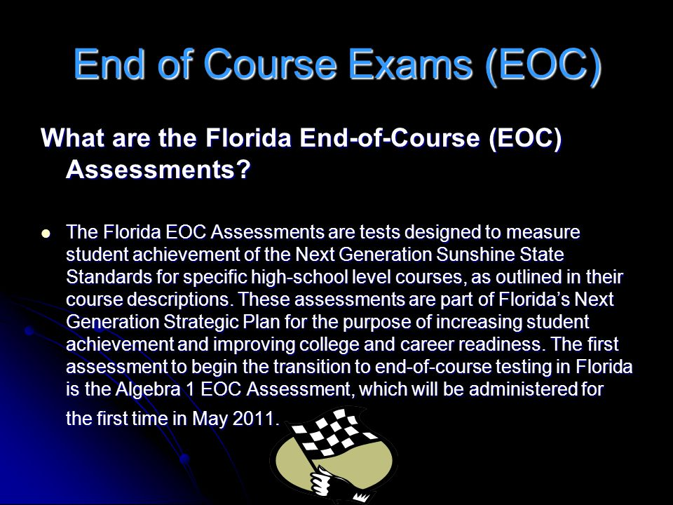 End of Course Exams (EOC) What are the Florida End-of-Course (EOC) Assessments? What are the Florida End-of-Course (EOC) Assessments? The Florida EOC