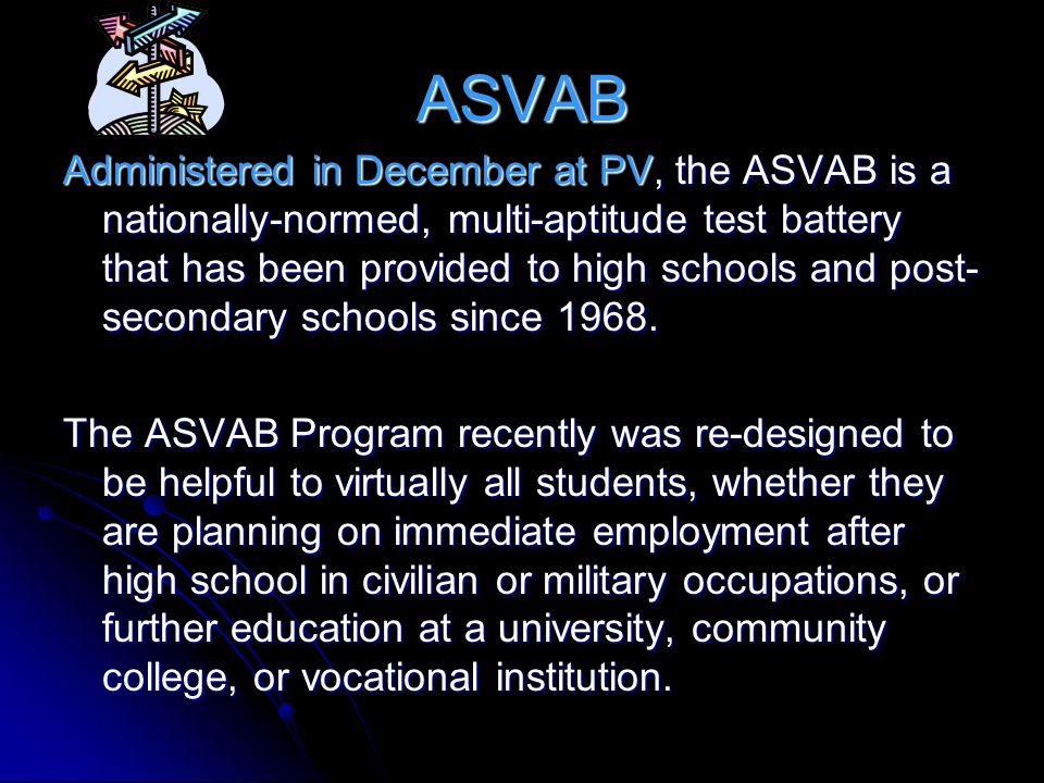 ASVAB Administered in December at PV, the ASVAB is a nationally-normed, multi-aptitude test battery that has been provided to high schools and post- s