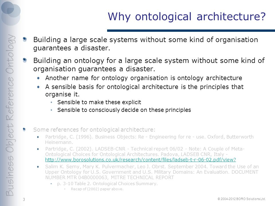 © 2004-2012 BORO Solutions Ltd. Why ontological architecture.