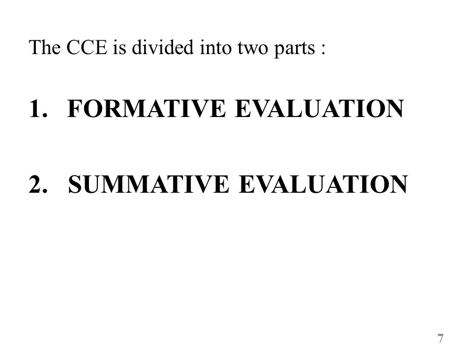 The CCE is divided into two parts : 1.FORMATIVE EVALUATION 2. SUMMATIVE EVALUATION 7