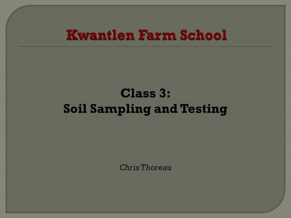 Class 3: Soil Sampling and Testing Chris Thoreau