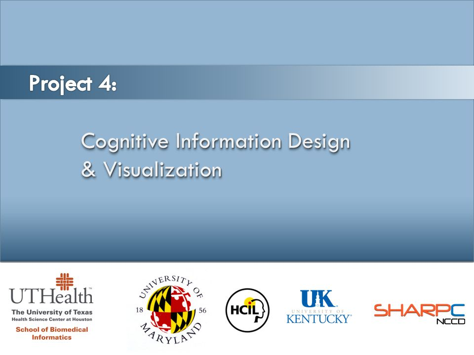 Project 4: Cognitive Information Design & Visualization Project 4: Cognitive Information Design & Visualization www.sharpc.org Project Leaders: Todd R.